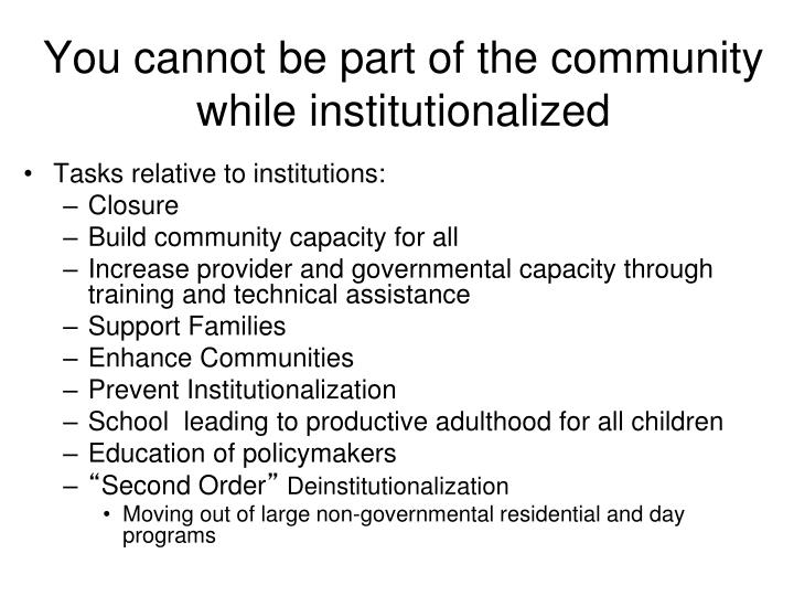 You cannot be part of the community while institutionalized