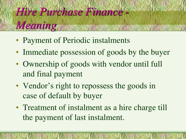 Hire Purchase Finance - Meaning