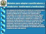m todos para adaptar cuantificadores y predictores feedforward y feedbackwar