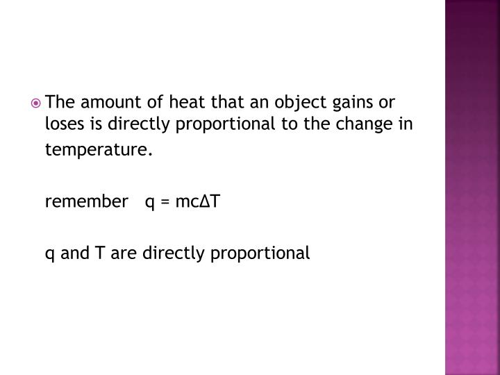 The amount of heat that an object gains or loses is directly proportional to the change in