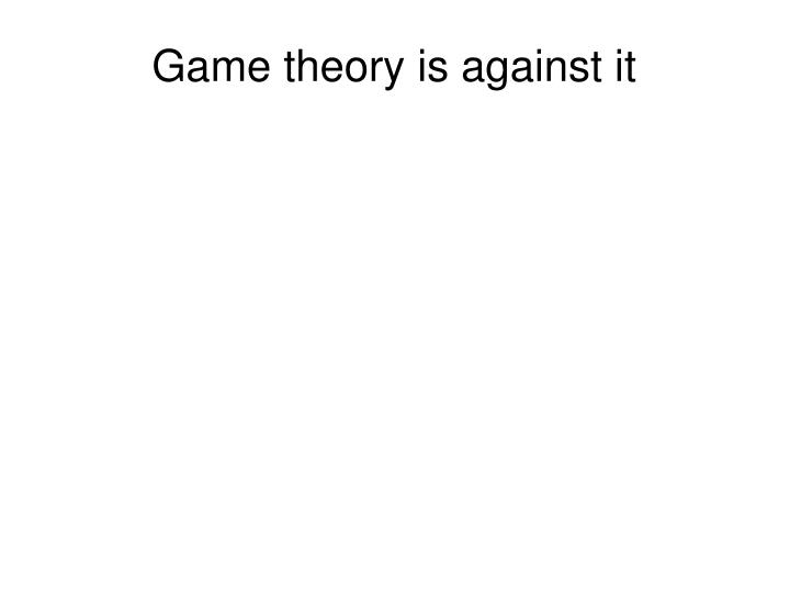 Game theory is against it