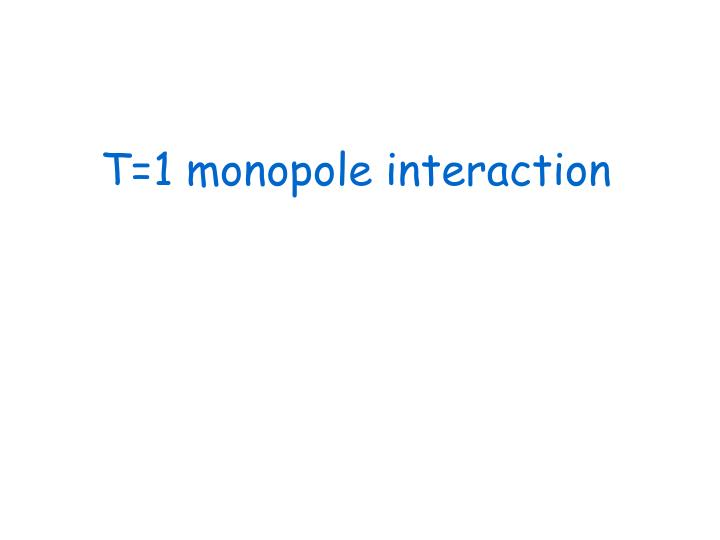 T=1 monopole interaction