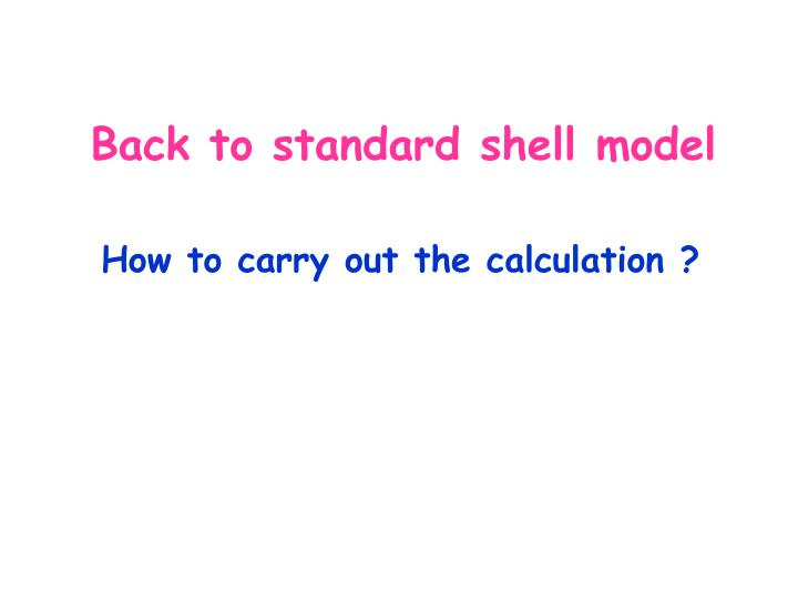 Back to standard shell model