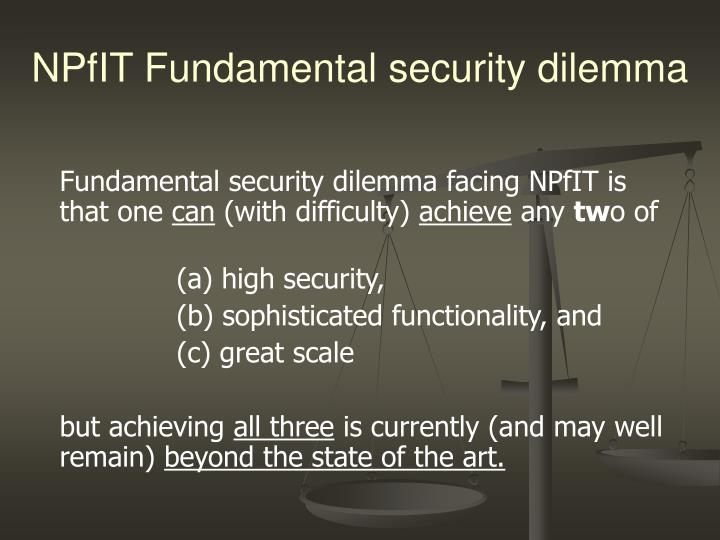 Fundamental security dilemma facing NPfIT is that one