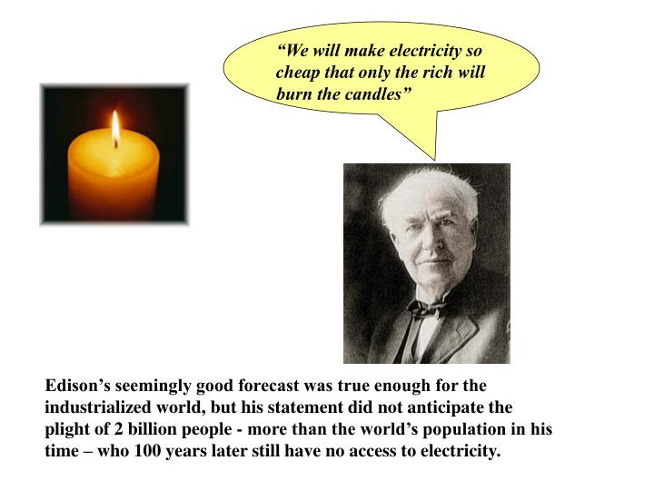 """We will make electricity so cheap that only the rich will burn the candles"""