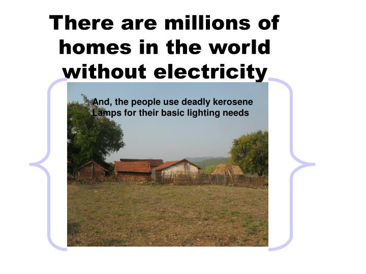 There are millions of  homes in the world