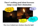 there s nothing good about kerosene lamps except their elimination