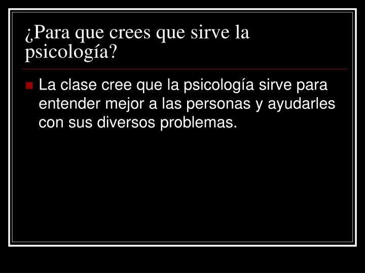 ¿Para que crees que sirve la psicología?