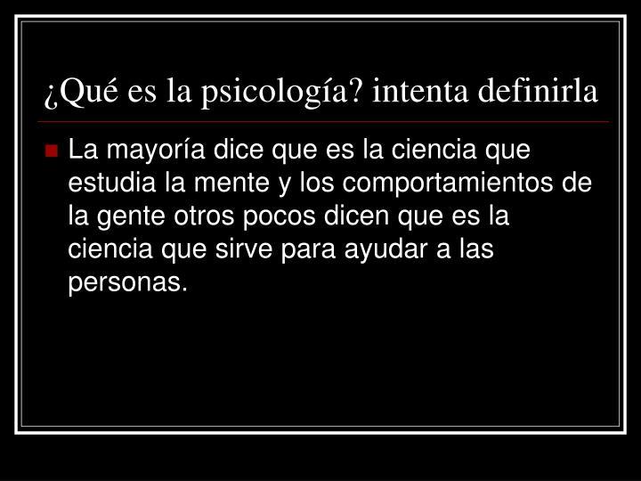 ¿Qué es la psicología? intenta definirla