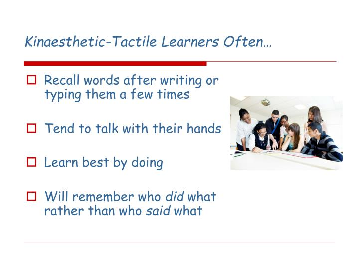 Kinaesthetic-Tactile Learners Often…