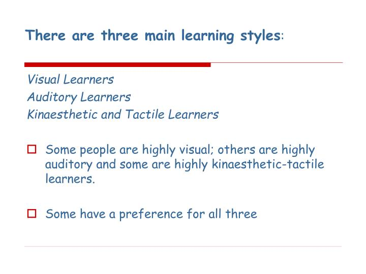 There are three main learning styles