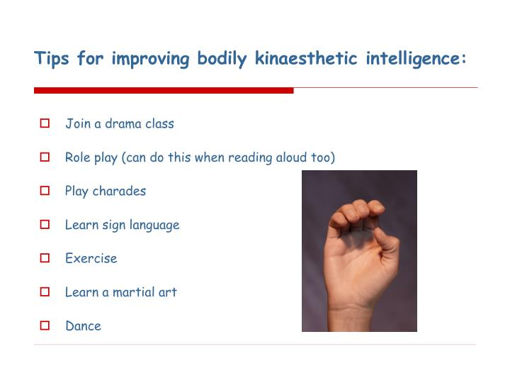 Tips for improving bodily kinaesthetic intelligence: