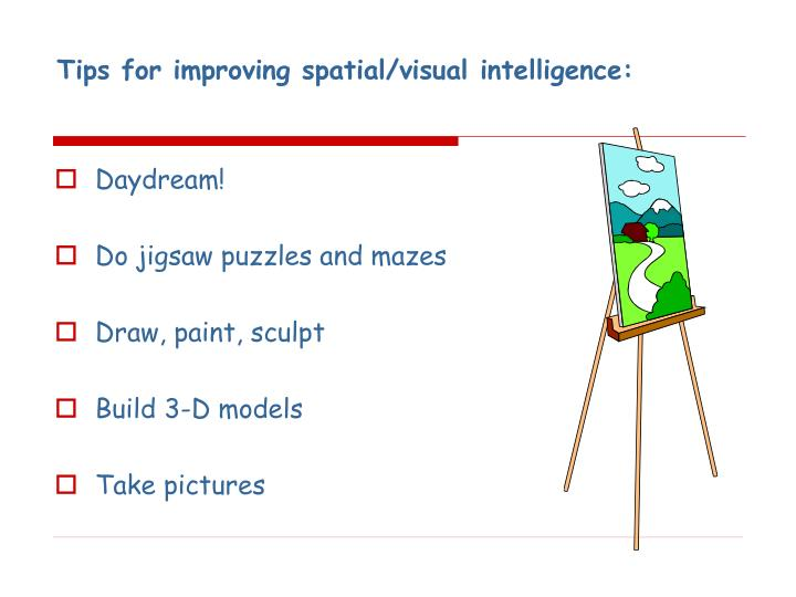 Tips for improving spatial/visual intelligence: