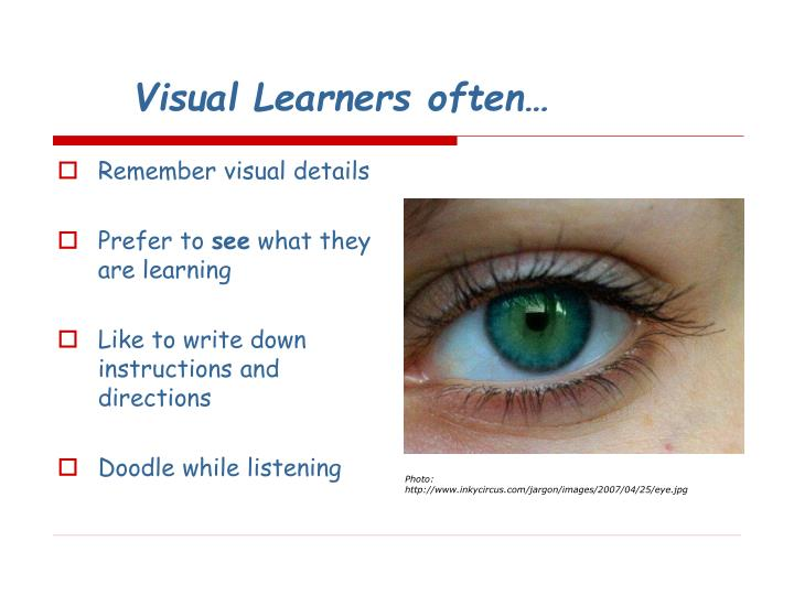 Visual Learners often…