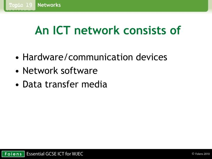 An ICT network consists of