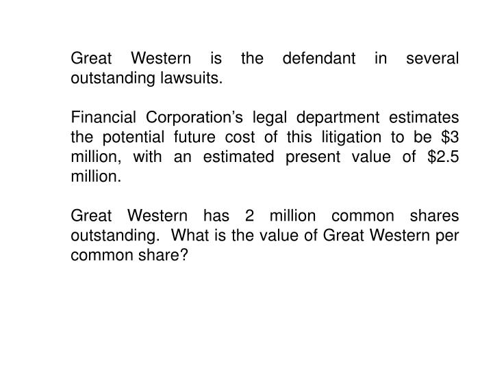 Great Western is the defendant in several outstanding lawsuits.