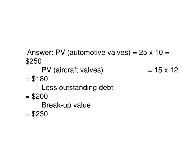 Answer: PV (automotive valves) = 25 x 10 = $250