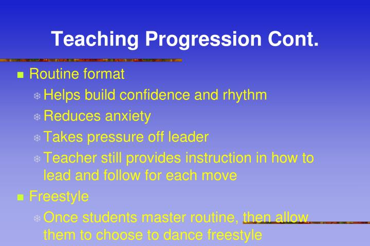 Teaching Progression Cont.