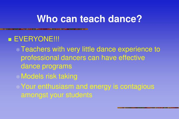 Who can teach dance?