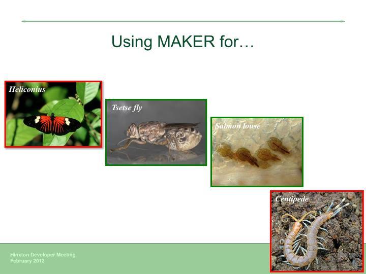 Using MAKER for…