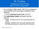 isl trunking configuring vlan trunking 802 1q trunk configuration