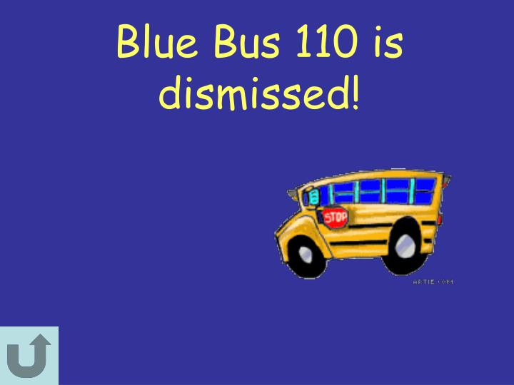 Blue bus 110 is dismissed