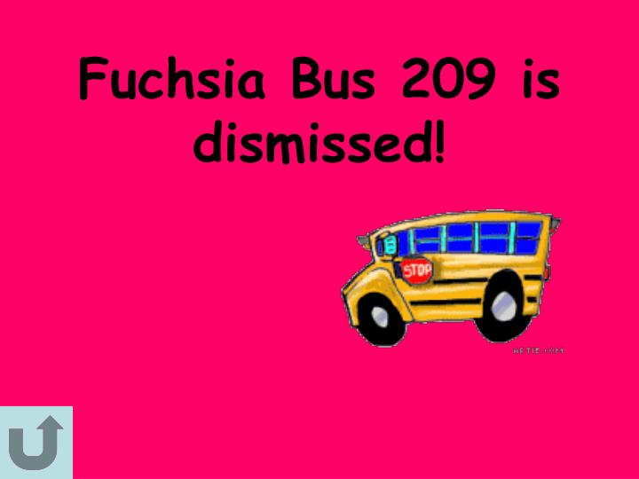 Fuchsia Bus 209 is dismissed!