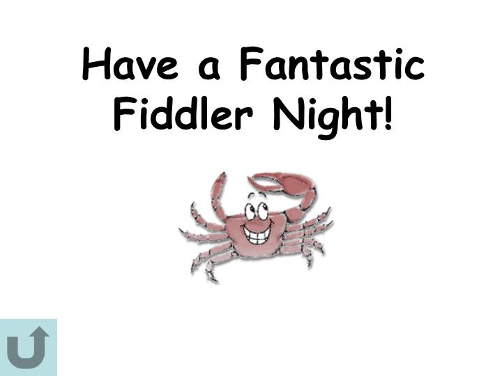 Have a Fantastic Fiddler Night!