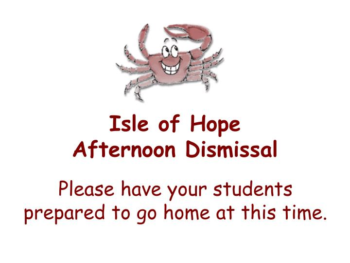 Isle of hope afternoon dismissal