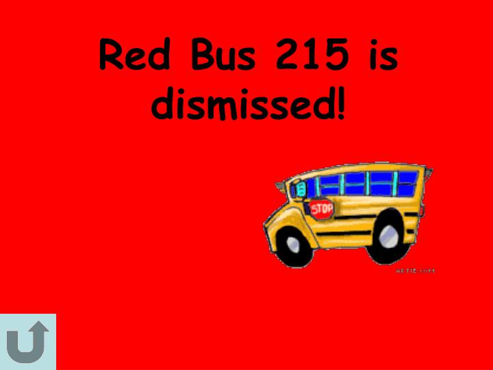 Red Bus 215 is dismissed!