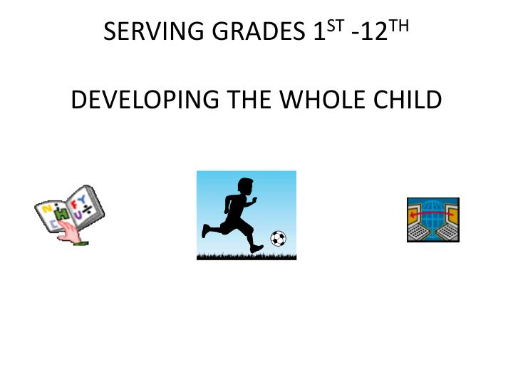 Serving grades 1 st 12 th developing the whole child