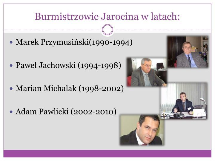 Burmistrzowie Jarocina w latach: