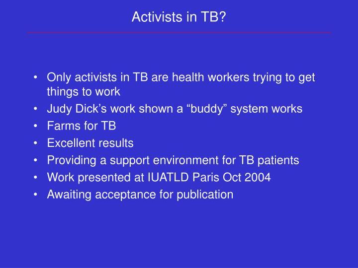 Activists in TB?