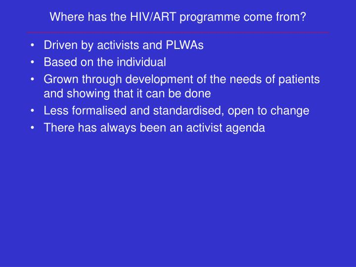 Where has the HIV/ART programme come from?