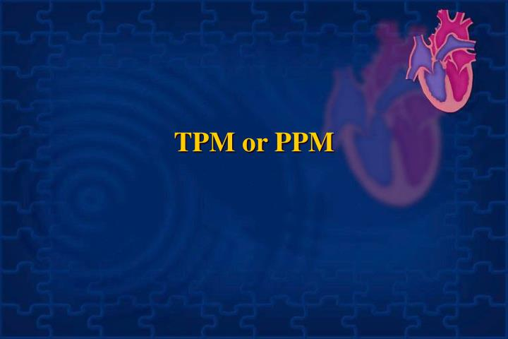 TPM or PPM