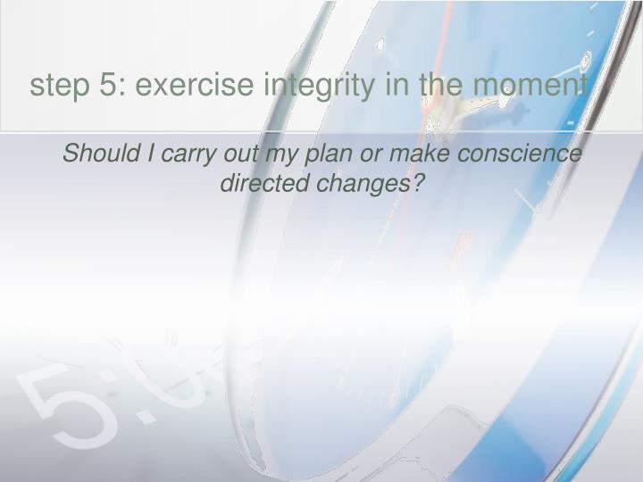 step 5: exercise integrity in the moment