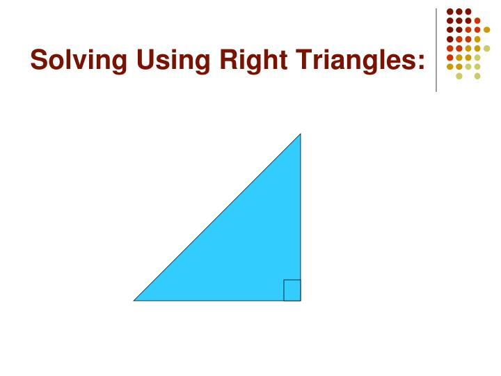 Solving Using Right Triangles:
