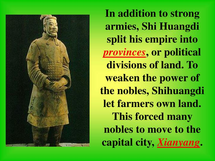 In addition to strong armies, Shi Huangdi split his empire into