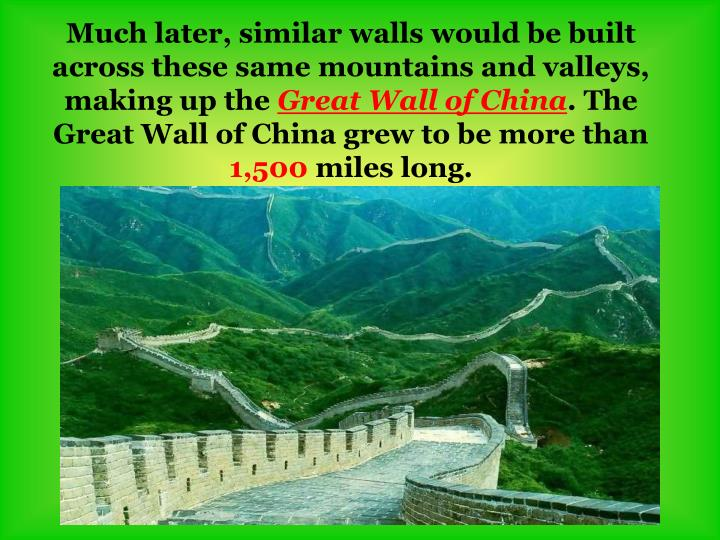 Much later, similar walls would be built across these same mountains and valleys, making up the