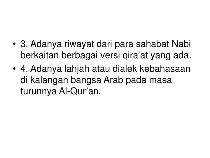 3. Adanya riwayat dari para sahabat Nabi berkaitan berbagai versi qira'at yang ada.