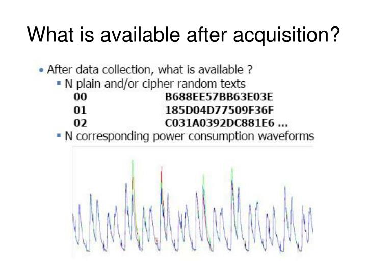 What is available after acquisition?
