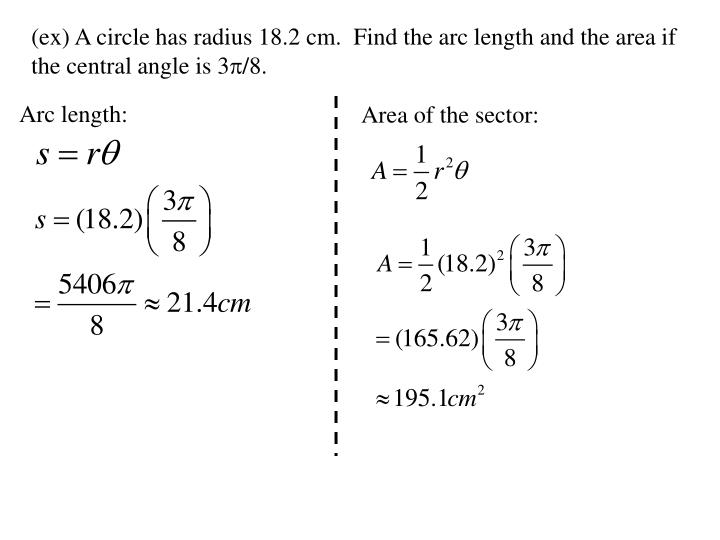 (ex) A circle has radius 18.2 cm.  Find the arc length and the area if the central angle is 3