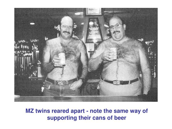 MZ twins reared apart - note the same way of supporting their cans of beer