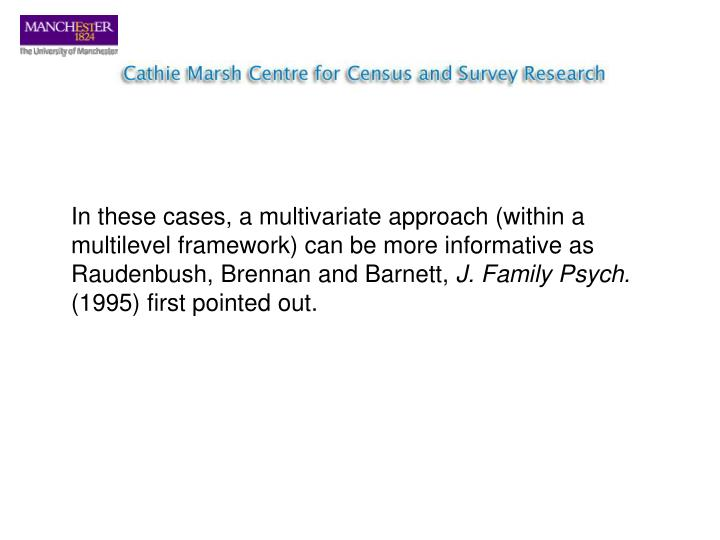 In these cases, a multivariate approach (within a multilevel framework) can be more informative as Raudenbush, Brennan and Barnett,
