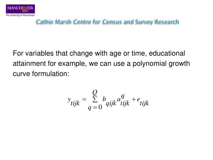 For variables that change with age or time, educational