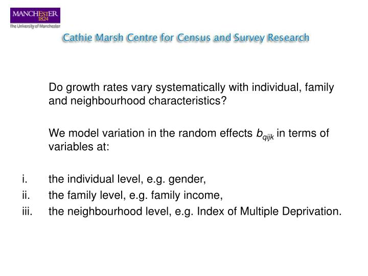 Do growth rates vary systematically with individual, family and neighbourhood characteristics?