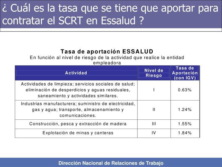 ¿ Cuál es la tasa que se tiene que aportar para contratar el SCRT en Essalud ?