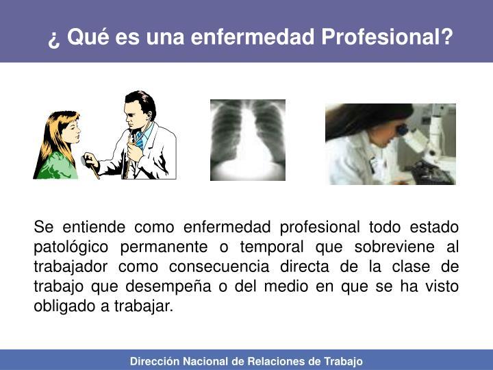 ¿ Qué es una enfermedad Profesional?