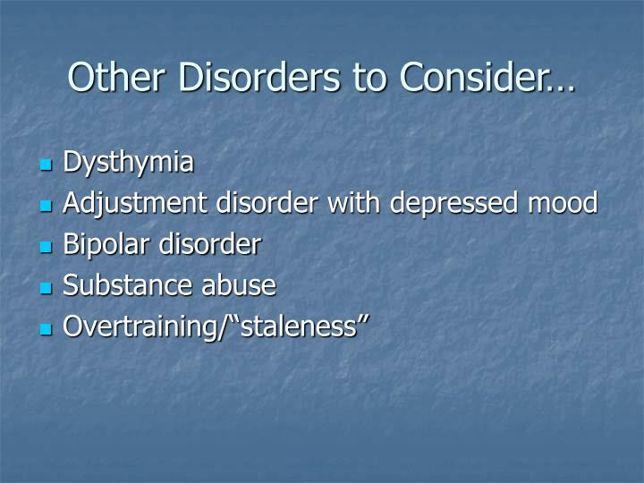 Other Disorders to Consider…