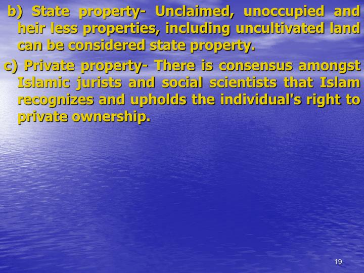 b) State property- Unclaimed, unoccupied and heir less properties, including uncultivated land can be considered state property.
